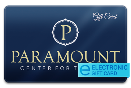 Paramount Center for the Arts E-Gift Card
